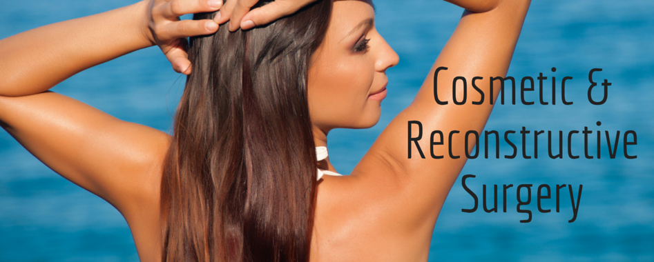 Cosmetic and Reconstructive Surgery